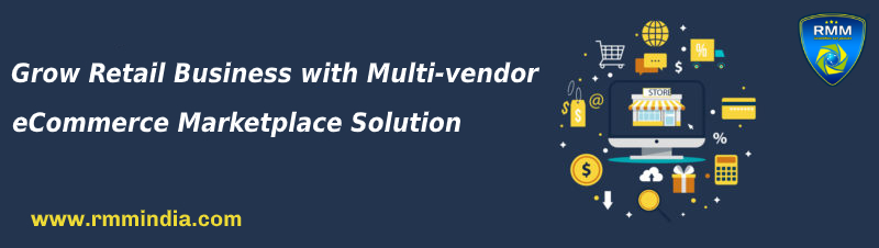 Grow Retail Business with Multi-vendor eCommerce Marketplace Solution